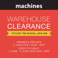 Machines will be having a Warehouse Clearance at The School Jaya One, first floor, from 2 - 5 Jun 2016
