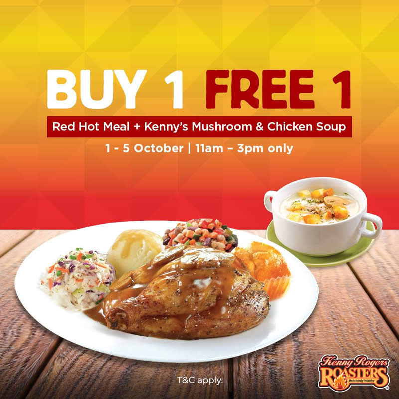 Kenny Rogers Roasters Is Offering Buy 1 Free 1 Red Hot Meal Kenny S Mushroom And Chicken Soup From 1 5 Oct 2018