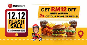 McDelivery 12.12 Flash Sale! Enjoy an RM12 discount when you order 2x of your favorite meals from 5 – 24 December 2019